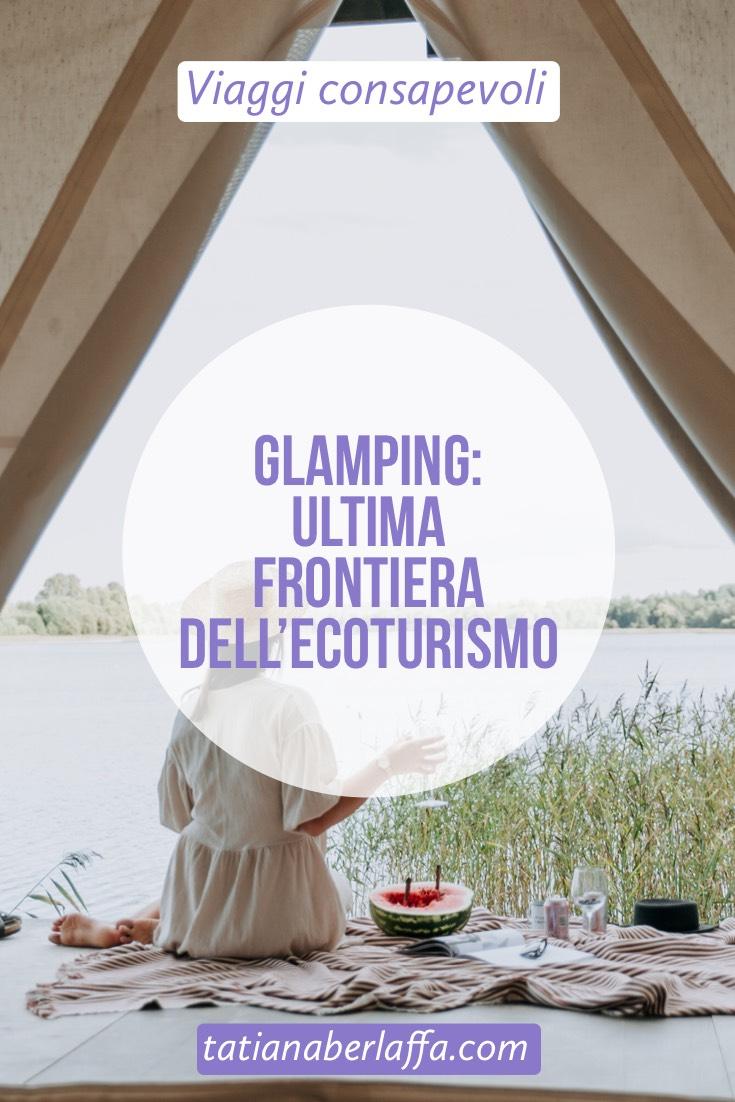 Glamping: ultima frontiera dell'Ecoturismo - tatianaberlaffa.com