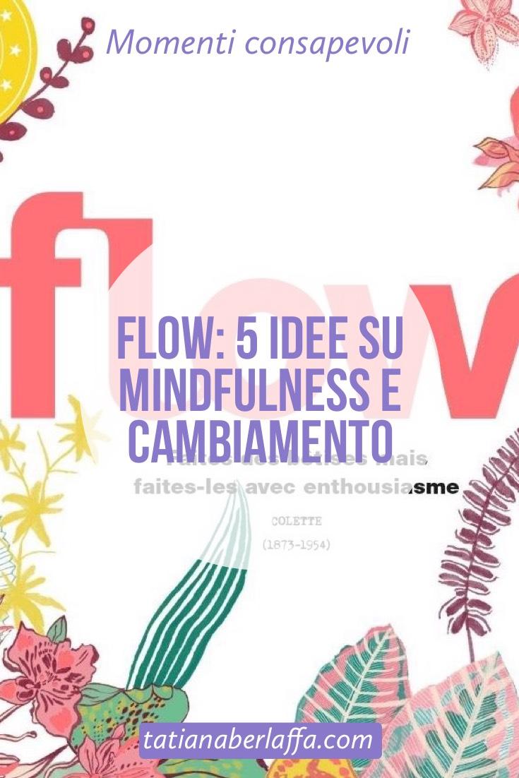 Flow: 5 idee su Mindfulness e Cambiamento - tatianaberlaffa.com