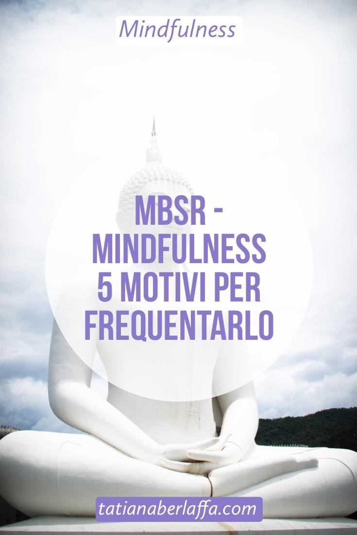 MBSR - Mindfulness - 5 motivi per frequentarlo - tatianaberlaffa.com