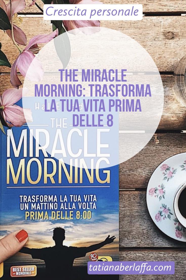 The Miracle Morning: trasforma la tua vita prima delle 8 - tatianaberlaffa.com