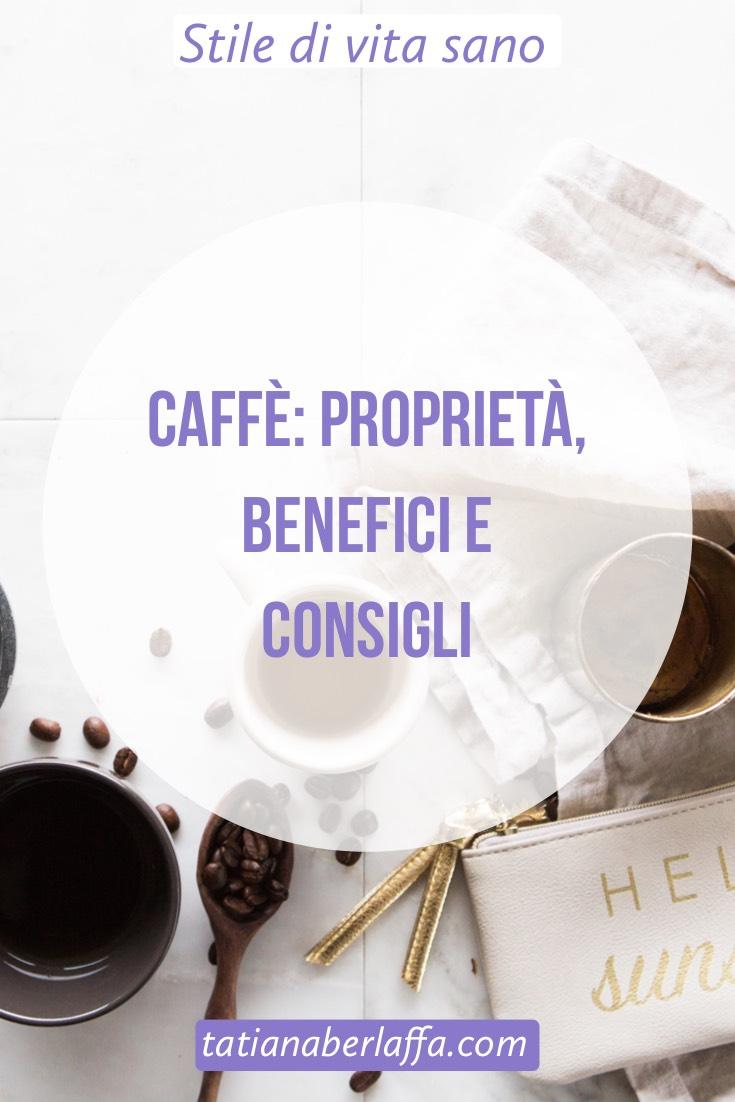 Caffè: proprietà, benefici e consigli - tatianaberlaffa.com