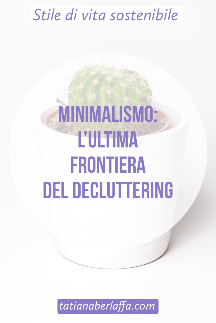 Minimalismo: l'ultima frontiera del decluttering - tatianaberlaffa.com