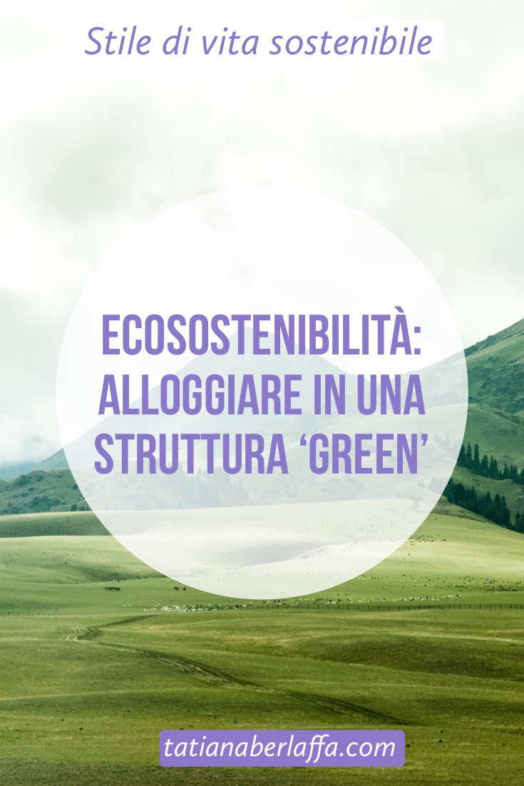 Ecosostenibilità: alloggiare in una struttura Green - tatianaberlaffa.com