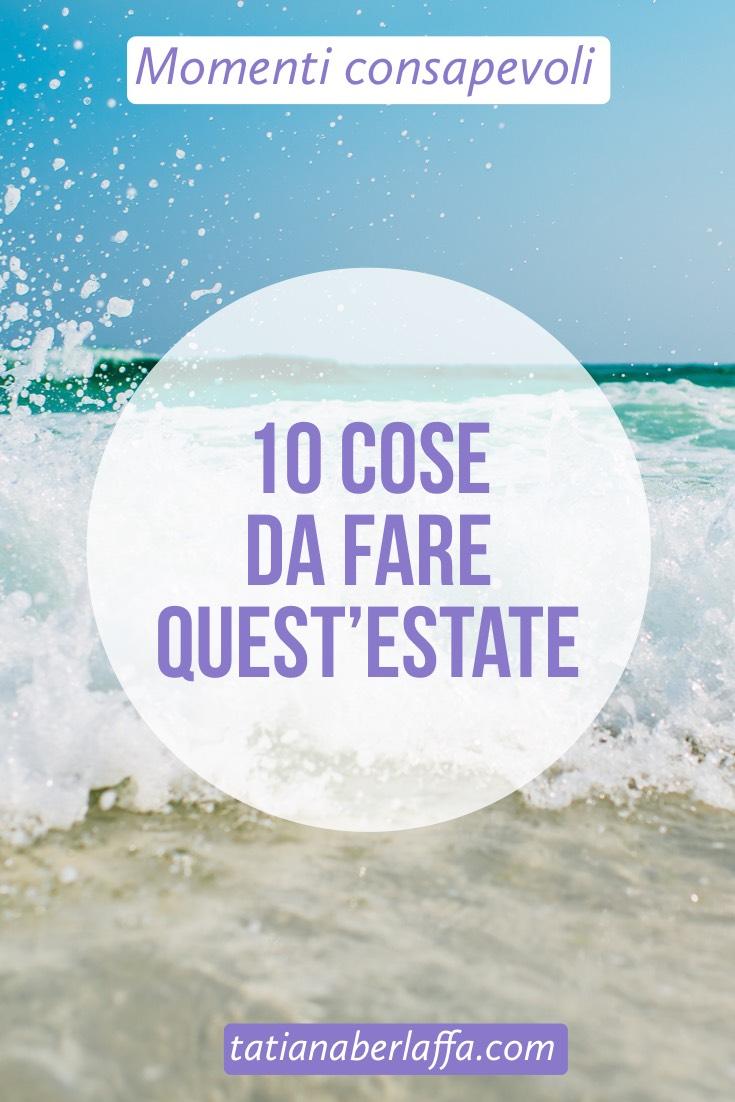 10 cose da fare quest'estate - tatianaberlaffa.com