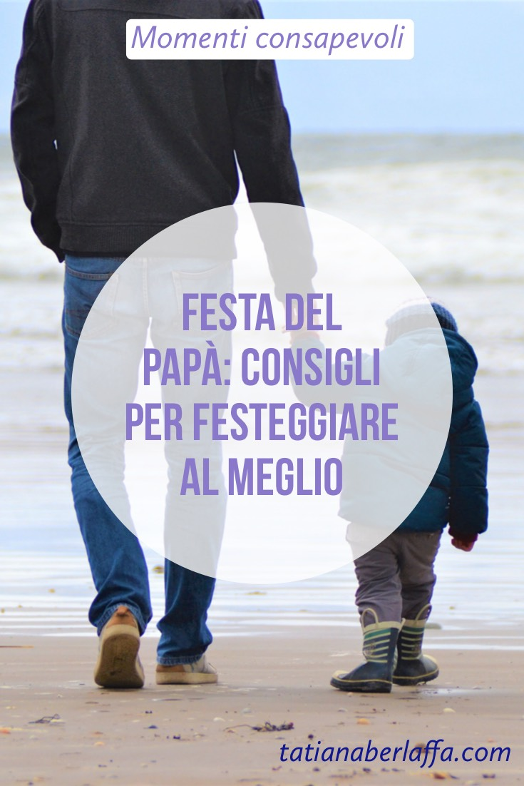 Festa del papà: consigli per festeggiare al meglio - tatianaberlaffa.com