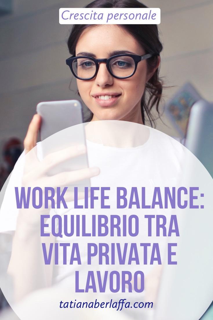Work Life Balance: Equilibrio tra vita privata e lavoro - tatianaberlaffa.com