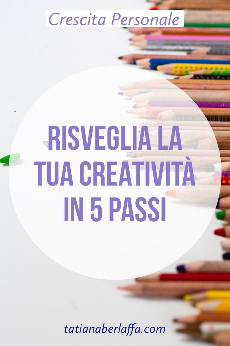 Risveglia la creatività in 5 passi - tatianaberlaffa.com