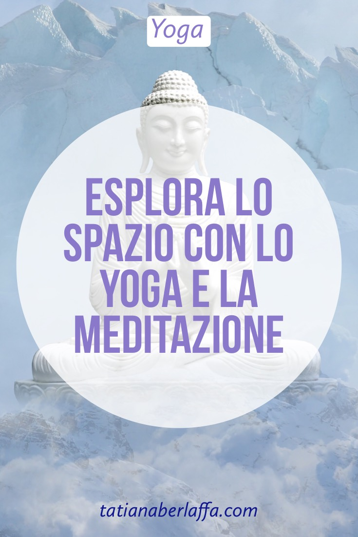 Esplora lo spazio con lo yoga e la meditazione - tatianaberlaffa.com