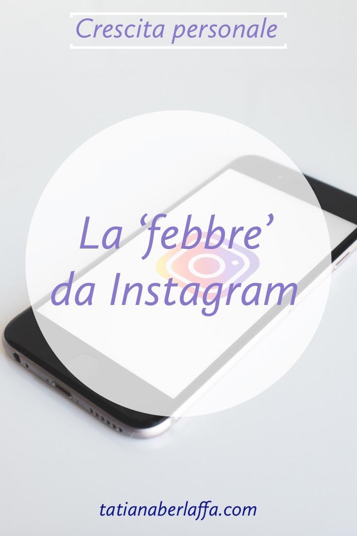 La 'febbre' da Instagram - tatianaberlaffa.com