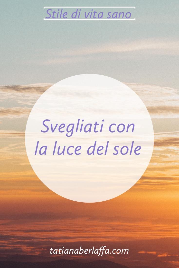Svegliati con la luce del sole - tatianaberlaffa.com