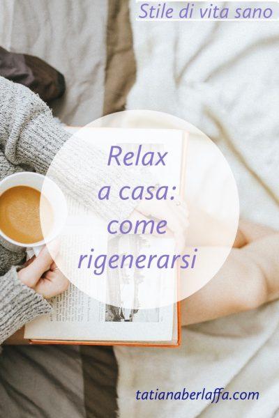 Relax a casa: come rigenerarsi - tatianaberlaffa.com