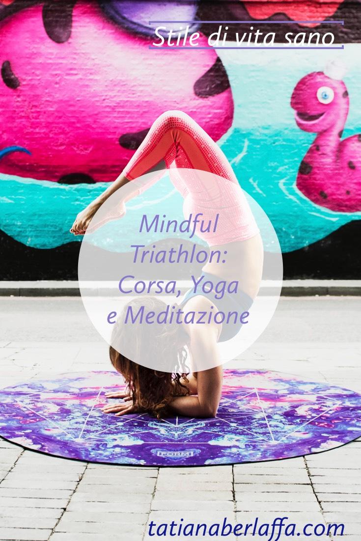 Mindful Triathlon: Corsa, Yoga e Meditazione - tatianaberlaffa.com