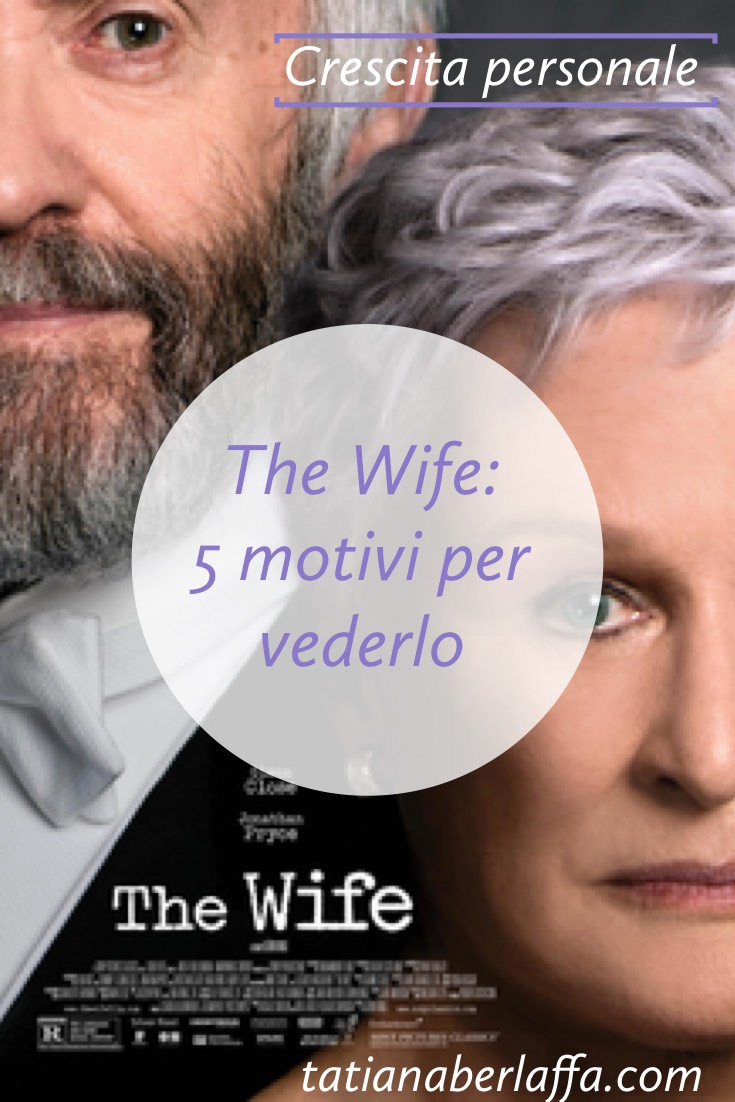The wife: 5 motivi per vederlo - tatianaberlaffa.com