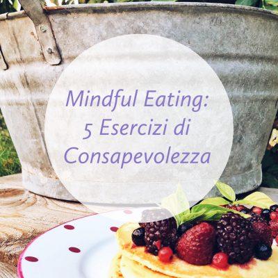Mindful Eating: 5 esercizi di consapevolezza