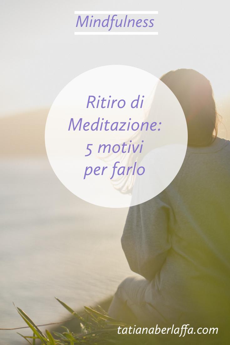 Ritiro di meditazione: 5 motivi per farlo - tatianaberlaffa.com