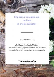 Guida 'Mindfulness e nuove tecnologie - Impara a comunicare On Line (e a promuovere il tuo business) con consapevolezza - tatianaberlaffa.com