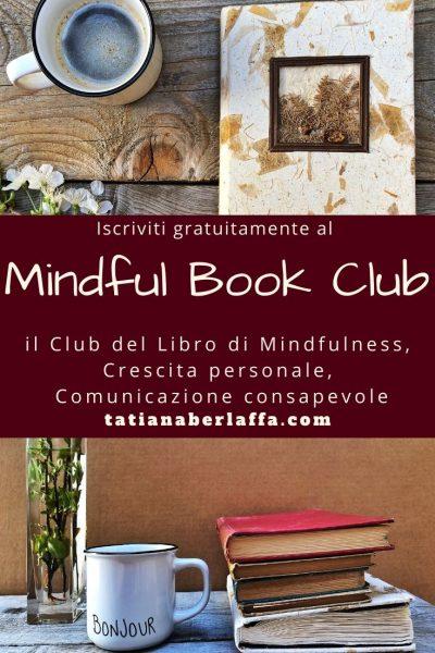 Mindful Book Club: il club del libro in italiano su mindfulness, crescita personale e spirituale, organizzazione, gestione del tempo di Tatiana Berlaffa