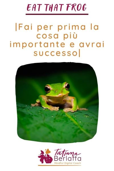 Eat that frog: impara a non procrastinare