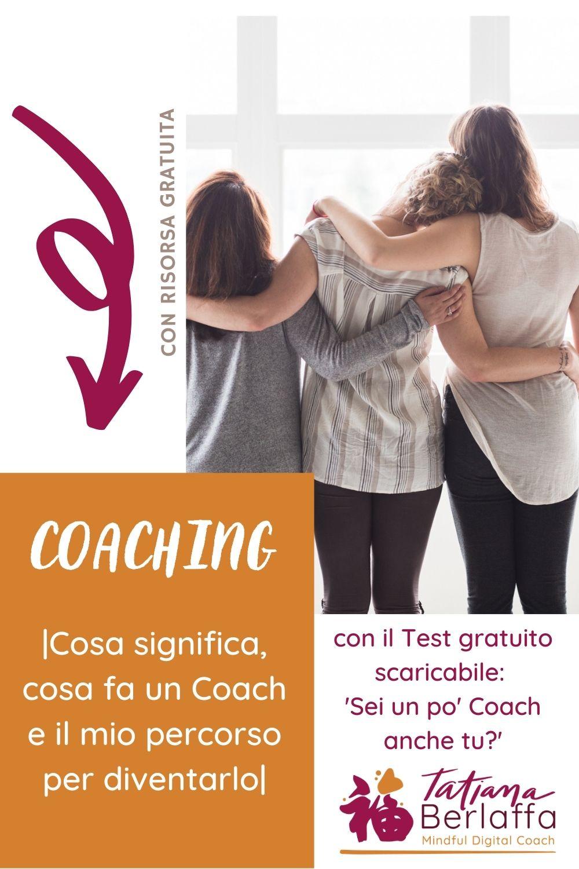 Coaching: cos'è, cosa fa il coach, come diventarlo, il mio percorso e la mia esperienza. Perché e quando rivolgersi ad un Coach.